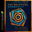 The Beautiful Community: Unity, Diversity, and the Church at Its Best Audiobook