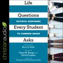 Life Questions Every Student Asks: Faithful Responses to Common Issues Audiobook
