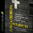 Uncommon Church: Community Transformation for the Common Good Audiobook