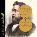 Tethered to the Cross: The Life and Preaching of Charles H. Spurgeon Audiobook