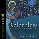 Relentless: The Path to Holding On Audiobook