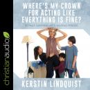 Where's My Crown for Acting Like Everything Is Fine?: Royally Surviving Life's Waiting Periods Audiobook