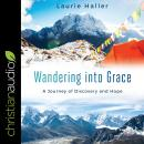 Wandering Into Grace: A Journey of Discovery and Hope Audiobook