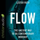 Flow: The Ancient Way to Do Contemporary Worship Audiobook
