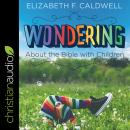 Wondering about the Bible with Children: Engaging a Child's Curiosity about the Bible Audiobook