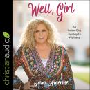 Well, Girl: An Inside-Out Journey to Wellness Audiobook