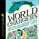 World Changers: How God Uses Ordinary People to Do Extraordinary Things Audiobook