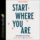 Start Where You Are: How God Meets You in Your Mess, Loves You through It, and Leads You Out of It Audiobook