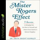 The Mister Rogers Effect: 7 Secrets to Bringing Out the Best in Yourself and Others from America's B Audiobook