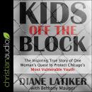 Kids Off the Block: The Inspiring True Story of One Woman's Quest to Protect Chicago's Most Vulnerab Audiobook