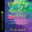 Praying Girls Devotional: 60 Days to Shape Your Heart and Grow Your Faith through Prayer Audiobook
