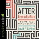 After Evangelicalism: The Path to a New Christianity Audiobook