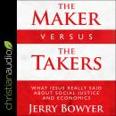 The Maker Versus the Takers: What Jesus Really Said About Social Justice and Economics Audiobook