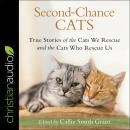 Second-Chance Cats: True Stories of the Cats We Rescue and the Cats Who Rescue Us Audiobook