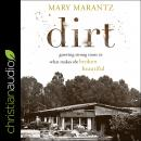 Dirt: Growing Strong Roots in What Makes the Broken Beautiful Audiobook