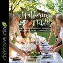 The Gathering Table: Growing Strong Relationships through Food, Faith, and Hospitality Audiobook