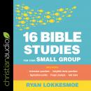 16 Bible Studies for Your Small Group Audiobook