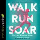 Walk, Run, Soar: A 52-Week Running Devotional Audiobook