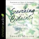 Searching for Certainty: Finding God in the Disruptions of Life Audiobook