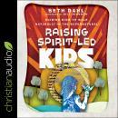 Raising Spirit-Led Kids: Guiding Kids to Walk Naturally in the Supernatural Audiobook