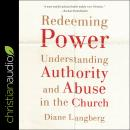 Redeeming Power: Understanding Authority and Abuse in the Church Audiobook