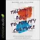 Talking Back to Purity Culture: Rediscovering Faithful Christian Sexuality Audiobook