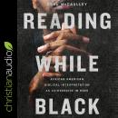 Reading While Black: African American Biblical Interpretation as an Exercise in Hope Audiobook