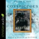 Conspicuous in His Absence: Studies in the Song of Songs and Esther Audiobook