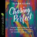 Chasing Perfect: Peace and Purpose in the Exhausting Pursuit of Something Better Audiobook