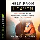 Help from Heaven: True Stories of Rescues, Miracles, and Answered Prayers from a First Responder Audiobook