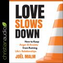 Love Slows Down: How to Keep Anger and Anxiety from Ruining Life's Relationships Audiobook