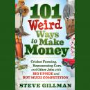 101 Weird Ways to Make Money: Cricket Farming, Repossessing Cars, and Other Jobs With Big Upside and Audiobook