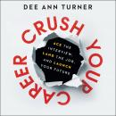 Crush Your Career: Ace the Interview, Land the Job, and Launch Your Future Audiobook