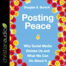 Posting Peace: Why Social Media Divides Us and What We Can Do About It Audiobook