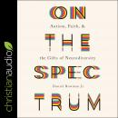On the Spectrum: Autism, Faith, and the Gifts of Neurodiversity Audiobook