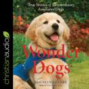 Wonder Dogs: True Stories of Extraordinary Assistance Dogs Audiobook