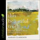 This Beautiful Truth: How God's Goodness Breaks into Our Darkness Audiobook