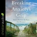 Breaking Anxiety's Grip: How to Reclaim the Peace God Promises Audiobook