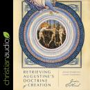 Retrieving Augustine's Doctrine of Creation: Ancient Wisdom for Current Controversy Audiobook