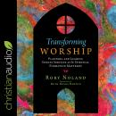 Transforming Worship: Planning and Leading Sunday Services as If Spiritual Formation Mattered Audiobook