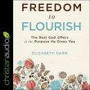 Freedom to Flourish: The Rest God Offers in the Purpose He Gives You Audiobook