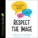 Respect the Image: Reflecting Human Worth in How We Listen and Talk Audiobook