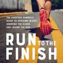 Run to the Finish: The Everyday Runner's Guide to Avoiding Injury, Ignoring the Clock, and Loving th Audiobook