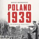 Poland 1939: The Outbreak of World War II, Roger Moorhouse