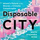 Disposable City: Miami's Future on the Shores of Climate Catastrophe Audiobook