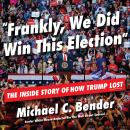 Frankly, We Did Win This Election: The Inside Story of How Trump Lost Audiobook