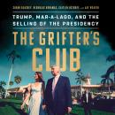 Grifter's Club: Trump, Mar-a-Lago, and the Selling of the Presidency, Jay Weaver, Caitlin Ostroff, Nicholas Nehamas, Sarah Blaskey