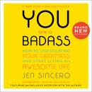You Are a Badass®: How to Stop Doubting Your Greatness and Start Living an Awesome Life, Jen Sincero