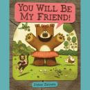 YOU WILL BE MY FRIEND! Audiobook