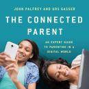 The Connected Parent: An Expert Guide to Parenting in a Digital World Audiobook